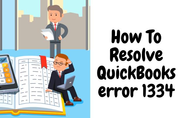 QuickBooks Error 1334: How To Get Rid Of It